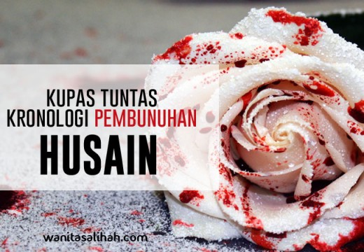 Kupas Tuntas Kronologi Pembunuhan Husain radhiyallahu 'anhu