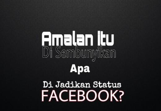 Mana yang Paling Baik, Beramal Diam-diam Apa Nyetatus Amalan di Facebook?