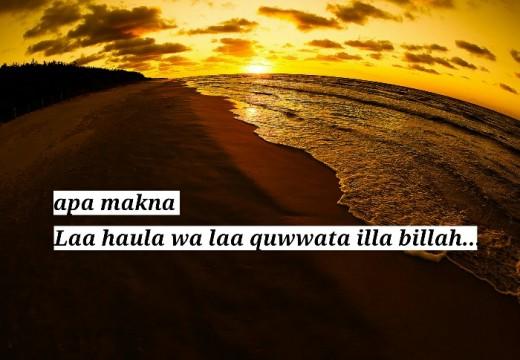 Apa Arti Laa Haula walaa Quwwata Illa Billah?