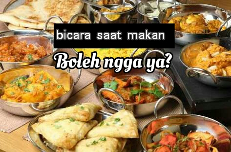 Benarkah Tidak Boleh Bicara Ketika Makan?