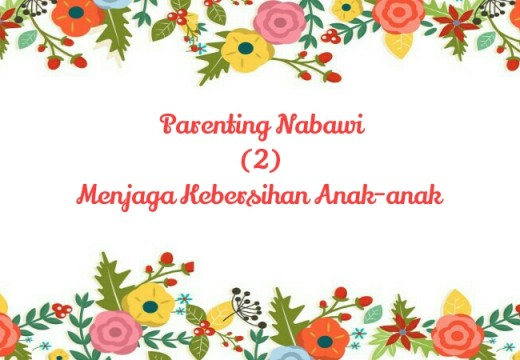 Parenting Nabawi (2): Menjaga Kebersihan Anak