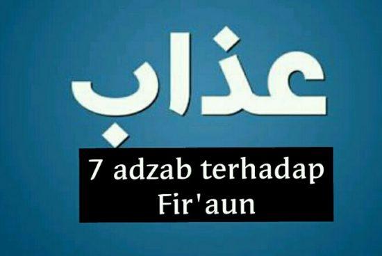 7 Adzab Allah Kepada Fir'aun dan Orang-orang Kafir