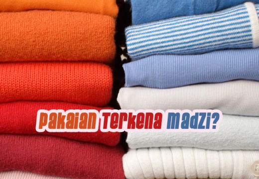 Cara Membersihkan Pakaian Jika Terkena Madzi