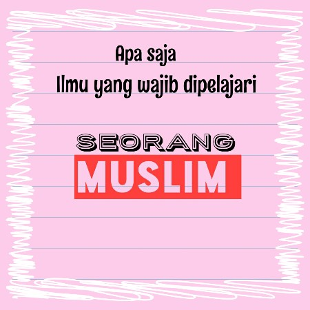 Ilmu yang Wajib Dipelajari Seorang Muslim