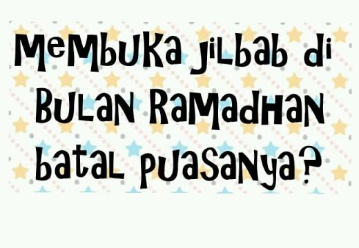 Membuka Jilbab di Bulan Ramadhan,  Batal Puasanya?