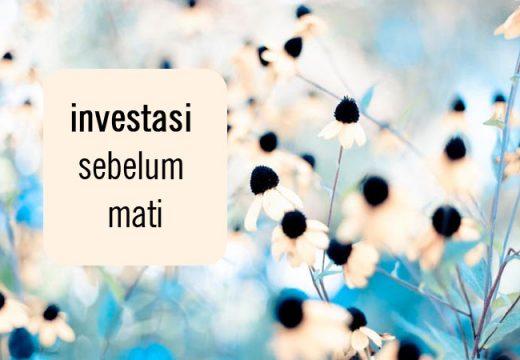 Investasi Sebelum Mati